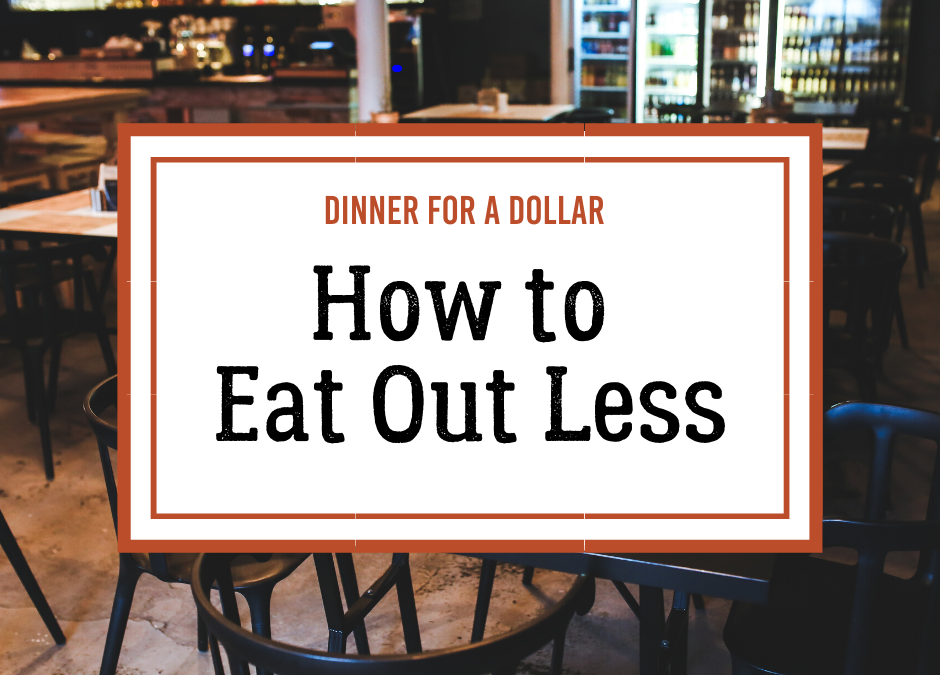 How to Eat Out Less in 4 Simple Steps